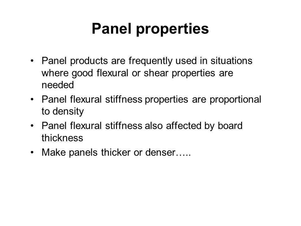 Panel properties Panel products are frequently used in situations where good flexural or shear properties are needed Panel flexural stiffness properti