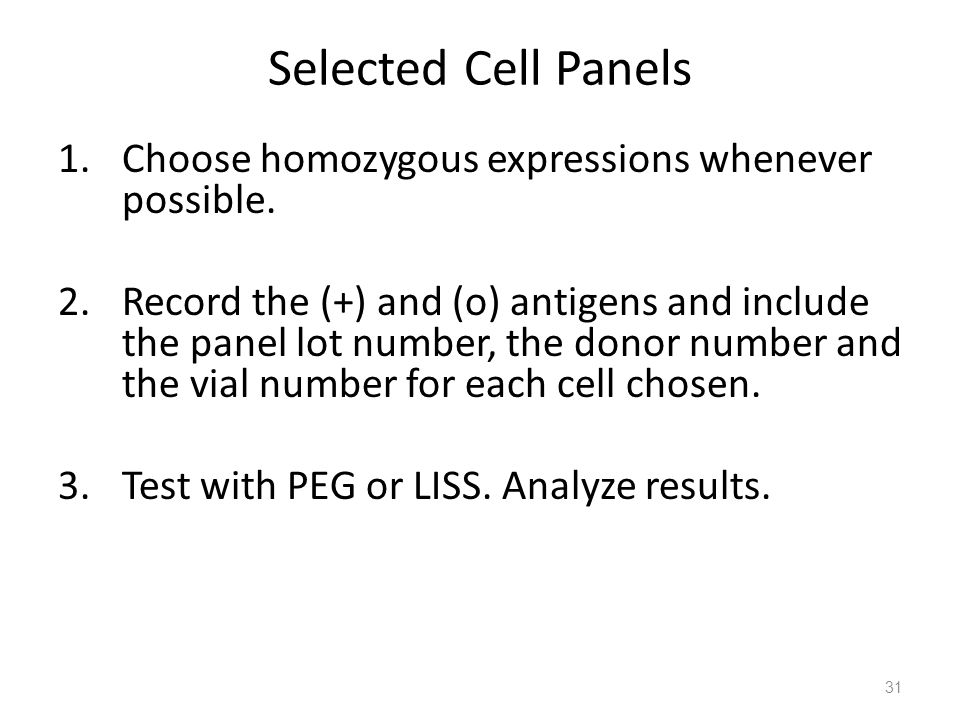 Selected Cell Panels 1.Choose homozygous expressions whenever possible. 2.Record the (+) and (o) antigens and include the panel lot number, the donor