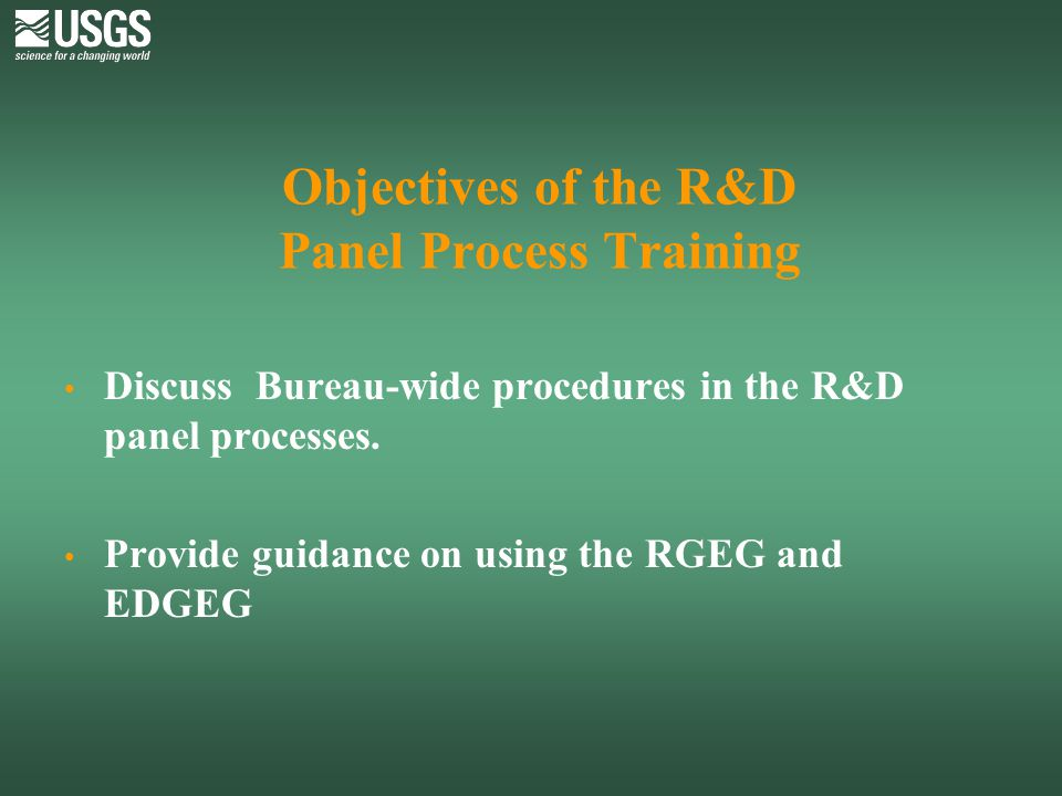 USGS R&D Policies All R&D panels operate according to Bureau guidelines GS-15 career ladder for all permanent R&D staff Mandatory review of permanent R&D staff every 4 years and STs every 6 years