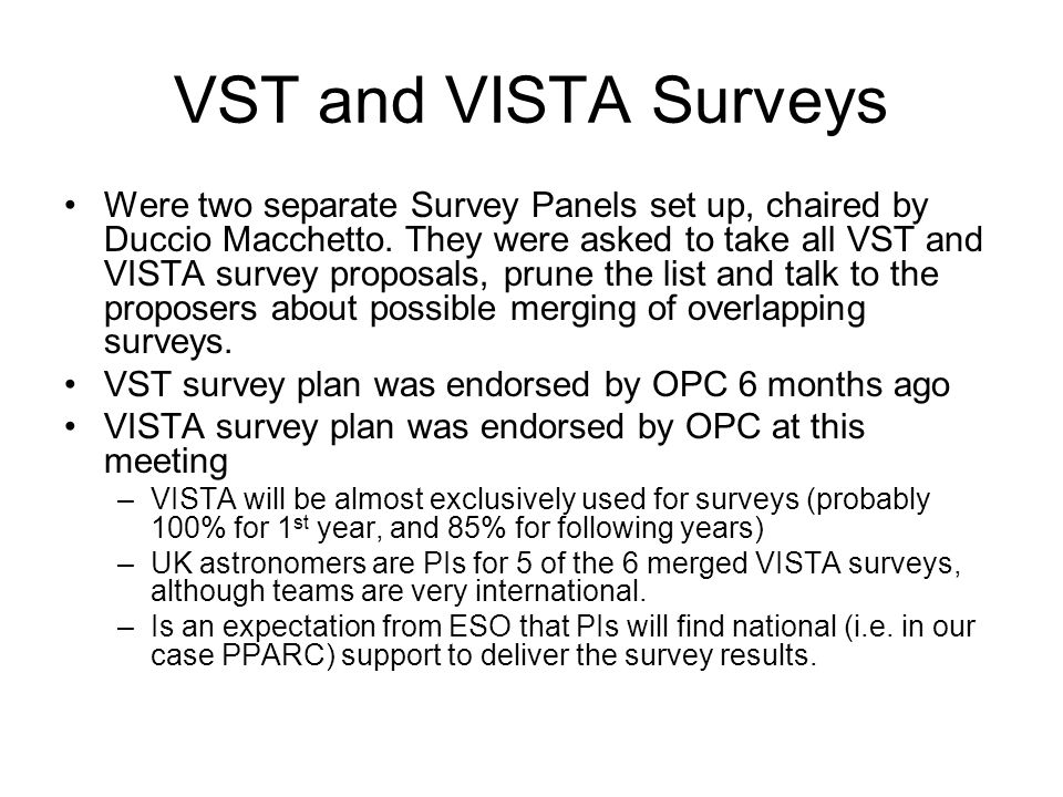 VST and VISTA Surveys Were two separate Survey Panels set up, chaired by Duccio Macchetto. They were asked to take all VST and VISTA survey proposals,