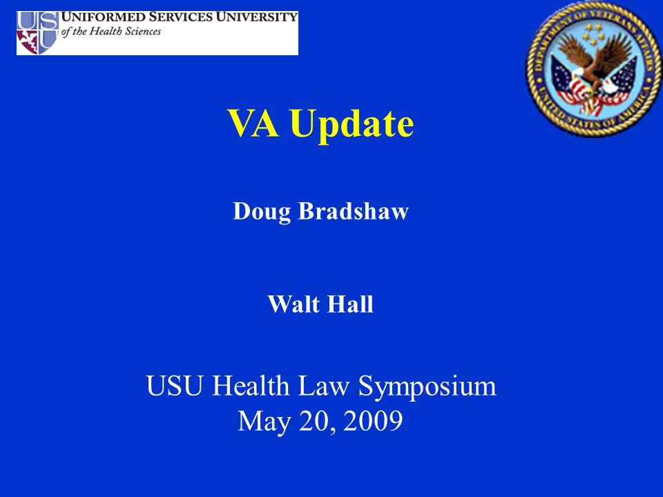 VA Update Doug Bradshaw Walt Hall USU Health Law Symposium May 20, 2009