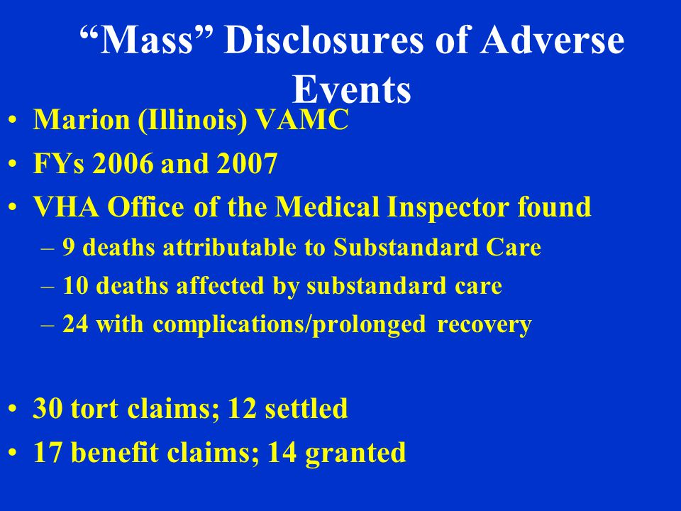 Mass Disclosures of Adverse Events Marion (Illinois) VAMC FYs 2006 and 2007 VHA Office of the Medical Inspector found –9 deaths attributable to Substa