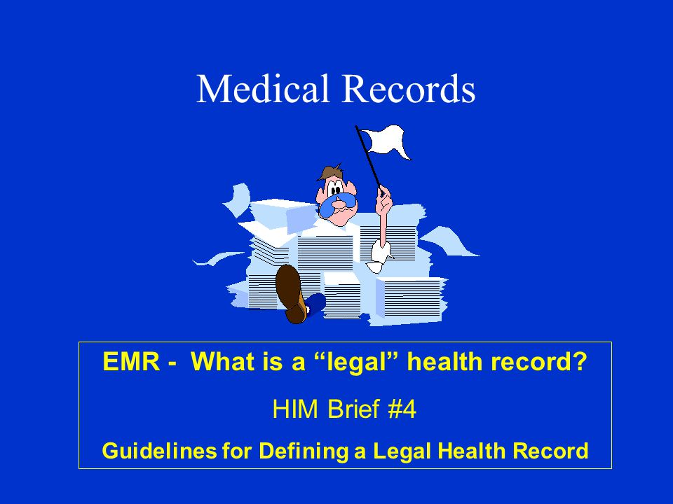 Medical Records EMR - What is a legal health record? HIM Brief #4 Guidelines for Defining a Legal Health Record