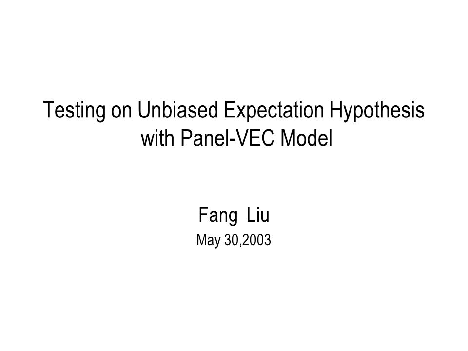 Testing on Unbiased Expectation Hypothesis with Panel-VEC Model Fang Liu May 30,2003