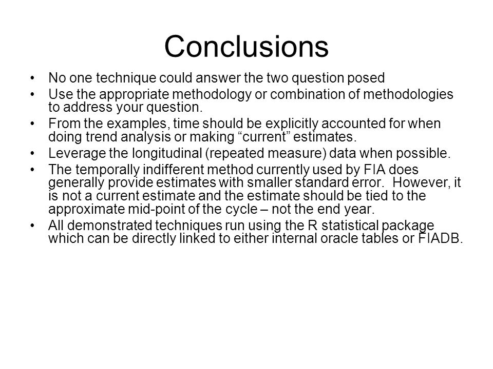 Conclusions No one technique could answer the two question posed Use the appropriate methodology or combination of methodologies to address your question.
