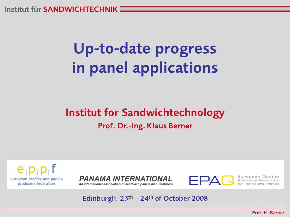 Up-to-date progress in panel applications Institut for Sandwichtechnology Prof. Dr.-Ing. Klaus Berner Edinburgh, 23 th – 24 th of October 2008