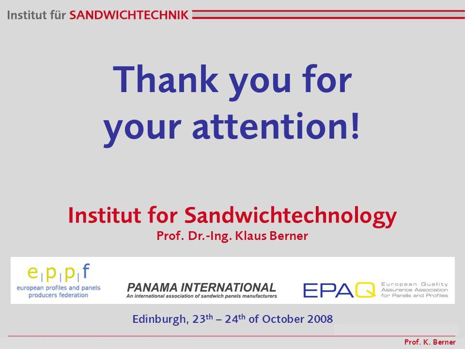 Prof. K. Berner Institut for Sandwichtechnology Prof. Dr.-Ing. Klaus Berner Edinburgh, 23 th – 24 th of October 2008 Thank you for your attention!