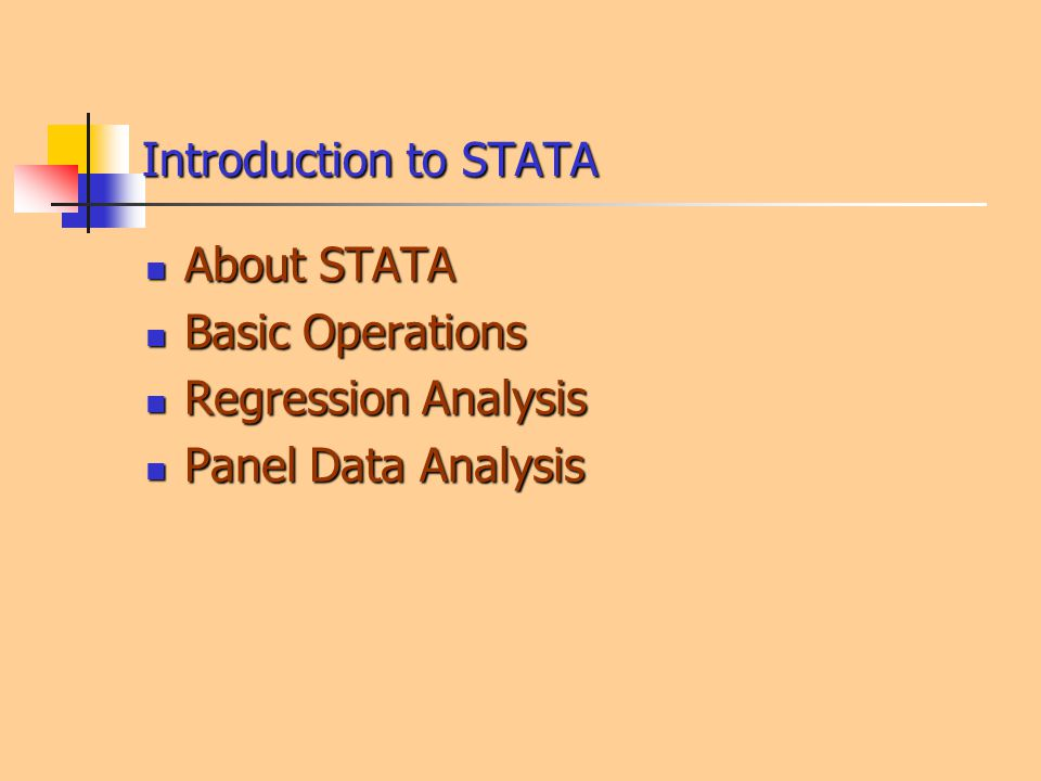 Introduction to STATA About STATA About STATA Basic Operations Basic Operations Regression Analysis Regression Analysis Panel Data Analysis Panel Data