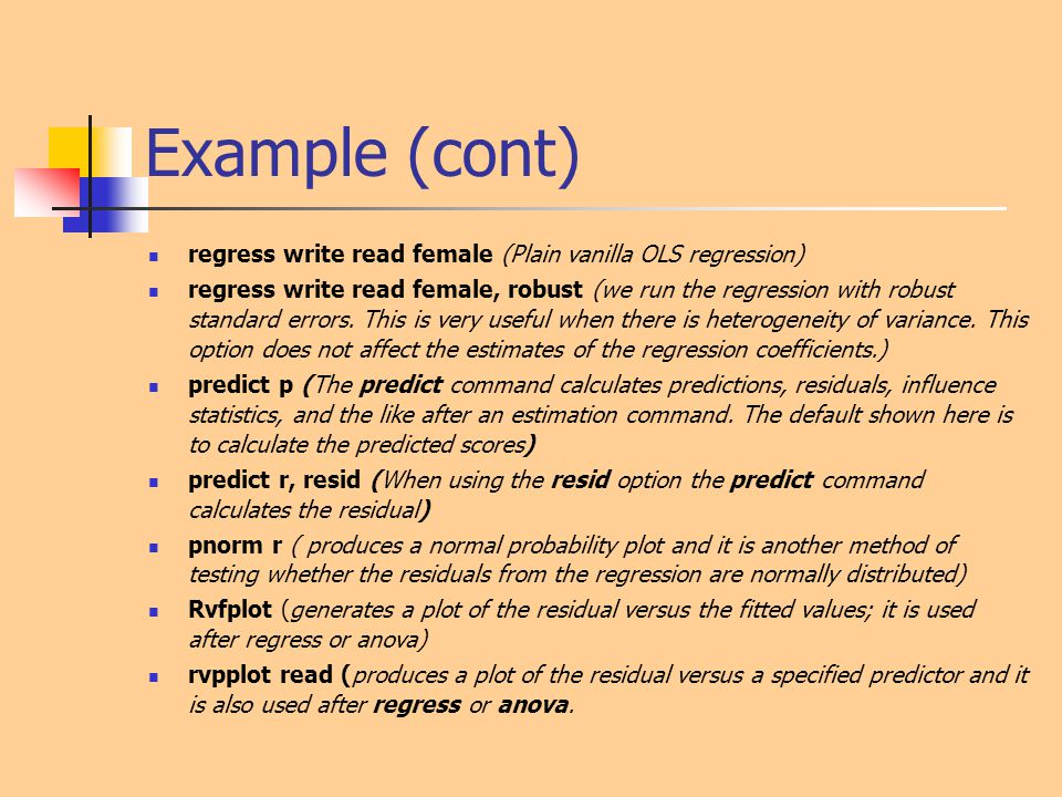 Example (cont) regress write read female (Plain vanilla OLS regression) regress write read female, robust (we run the regression with robust standard