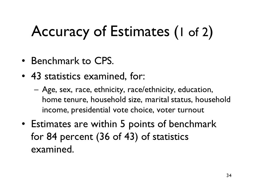 34 Accuracy of Estimates ( 1 of 2 ) Benchmark to CPS.