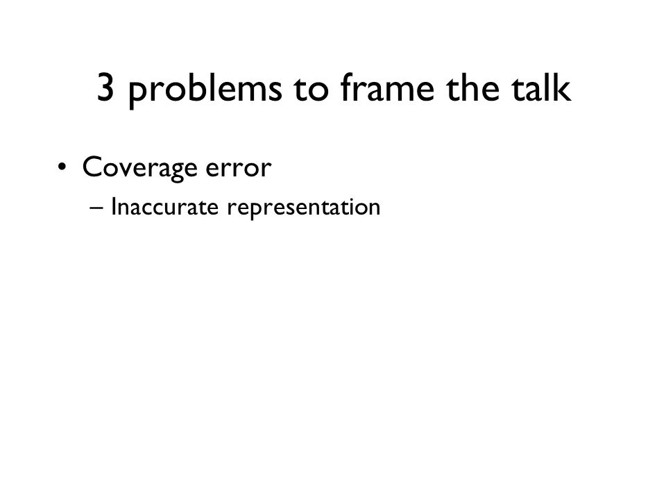 Coverage error –Inaccurate representation