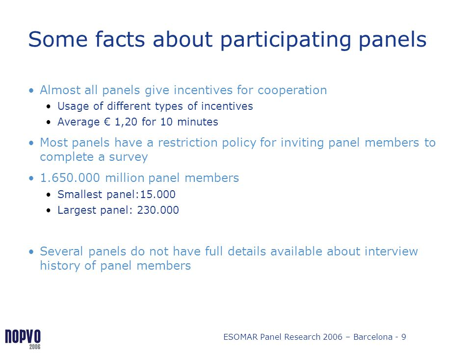 ESOMAR Panel Research 2006 – Barcelona - 9 Some facts about participating panels Almost all panels give incentives for cooperation Usage of different