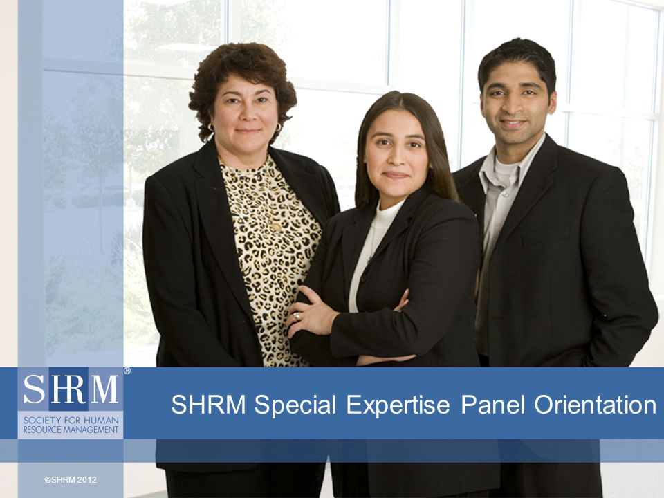 ©SHRM 2012 SHRM Special Expertise Panel Orientation