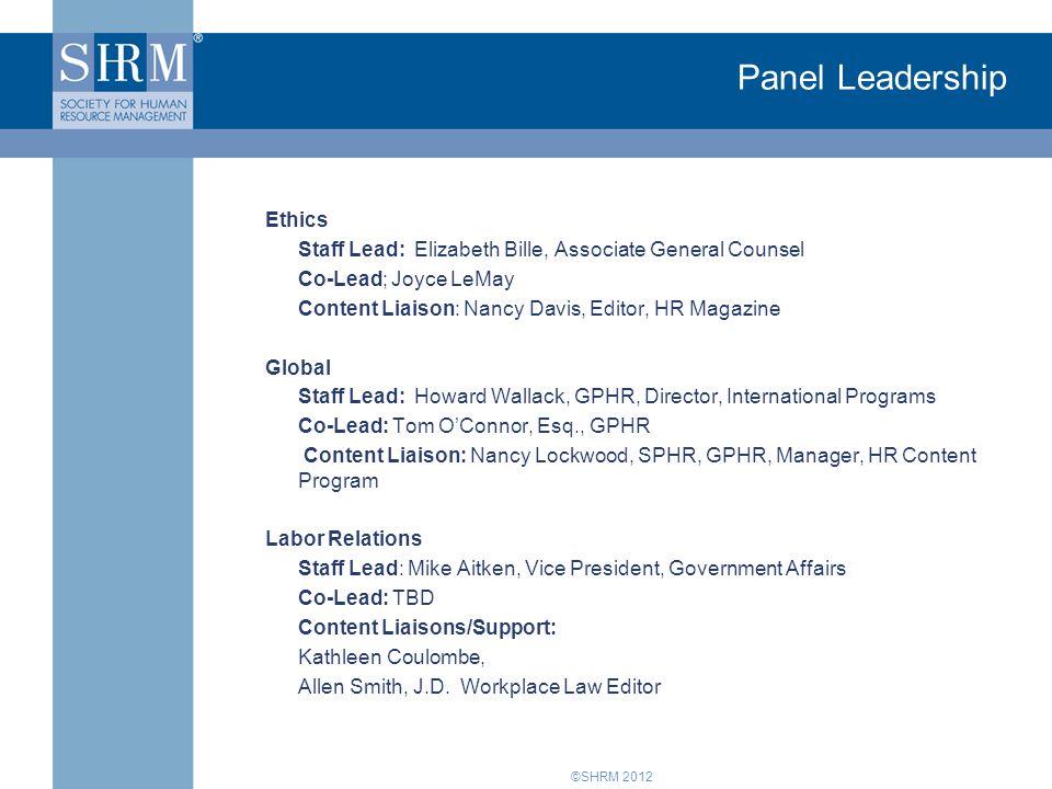 ©SHRM 2012 Panel Leadership Ethics Staff Lead: Elizabeth Bille, Associate General Counsel Co-Lead; Joyce LeMay Content Liaison: Nancy Davis, Editor, H