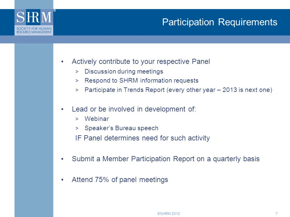 ©SHRM 2012 Participation Requirements Actively contribute to your respective Panel > Discussion during meetings > Respond to SHRM information requests