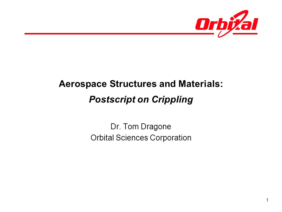 1 Aerospace Structures and Materials: Postscript on Crippling Dr. Tom Dragone Orbital Sciences Corporation