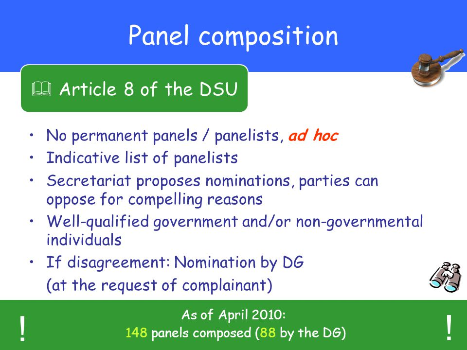 26 Panel composition No permanent panels / panelists, ad hoc Indicative list of panelists Secretariat proposes nominations, parties can oppose for com