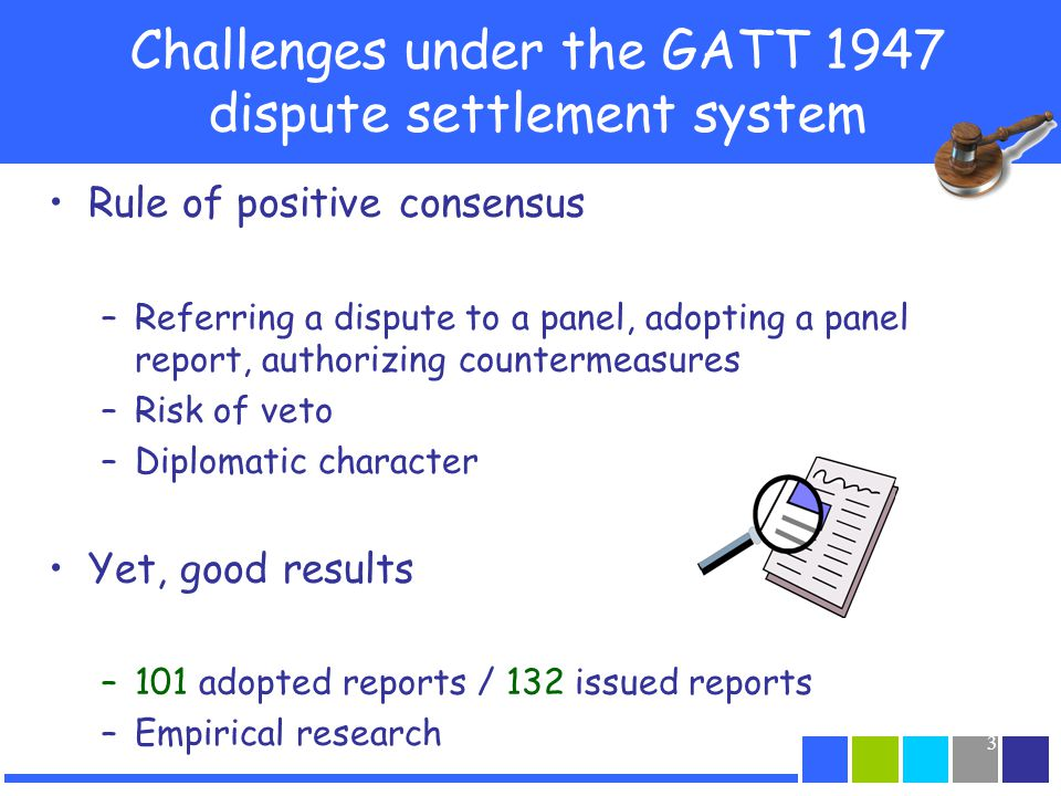 3 Challenges under the GATT 1947 dispute settlement system Rule of positive consensus –Referring a dispute to a panel, adopting a panel report, author
