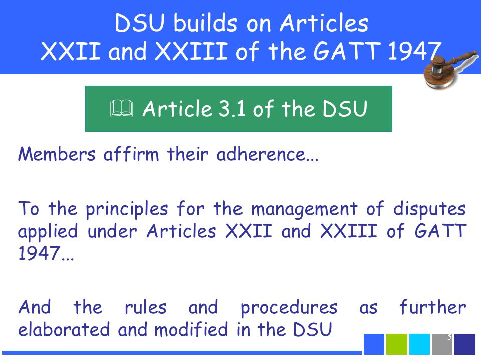 5 DSU builds on Articles XXII and XXIII of the GATT 1947 Members affirm their adherence... To the principles for the management of disputes applied un