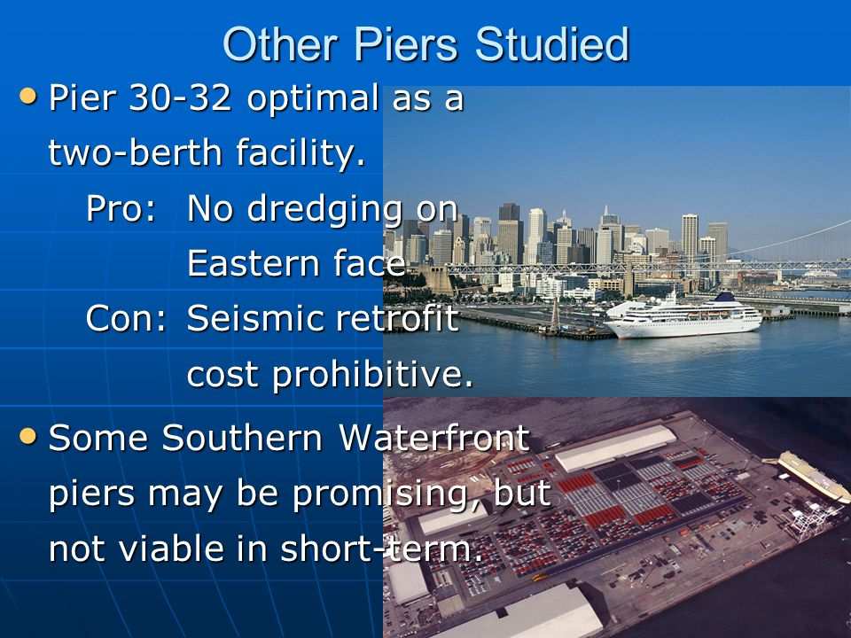 Other Piers Studied Pier 30-32 optimal as a two-berth facility.