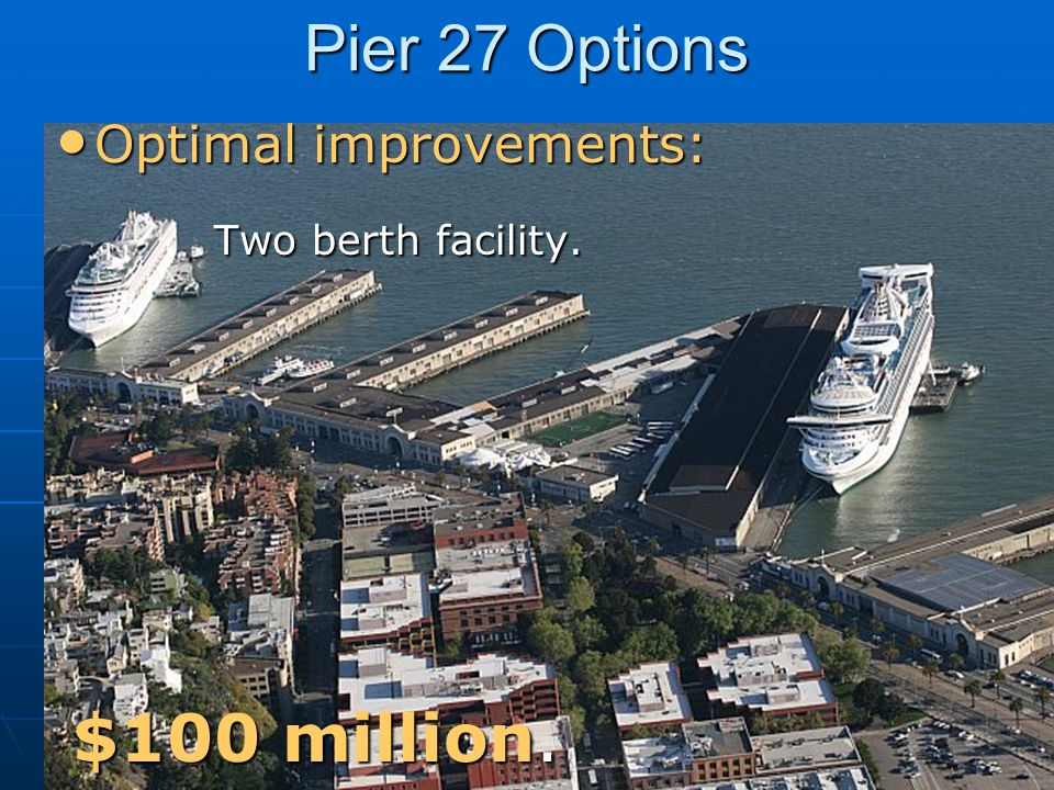 Pier 27 Options Advisory Panel recommends Option 2: Acceptable Improvements Advisory Panel recommends Option 2: Acceptable Improvements