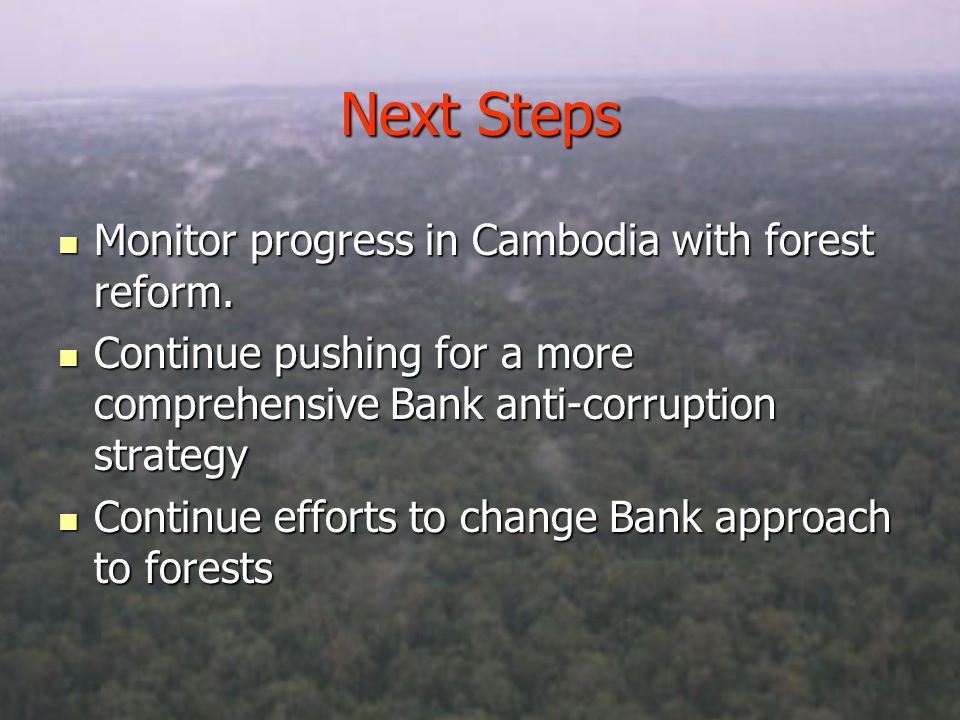 Next Steps Monitor progress in Cambodia with forest reform.