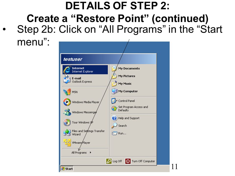 11 DETAILS OF STEP 2: Create a Restore Point (continued) Step 2b: Click on All Programs in the Start menu: