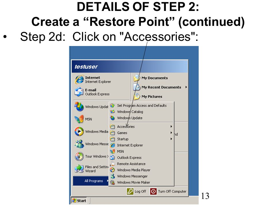 13 DETAILS OF STEP 2: Create a Restore Point (continued) Step 2d: Click on