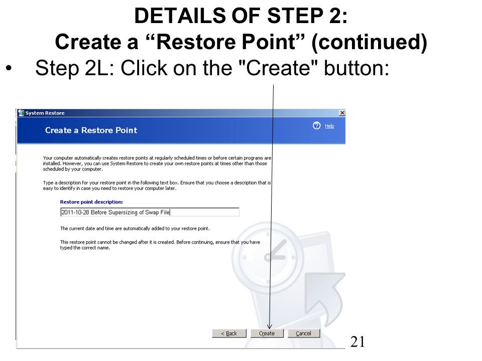 21 DETAILS OF STEP 2: Create a Restore Point (continued) Step 2L: Click on the