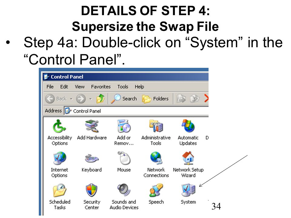 34 DETAILS OF STEP 4: Supersize the Swap File Step 4a: Double-click on System in the Control Panel.