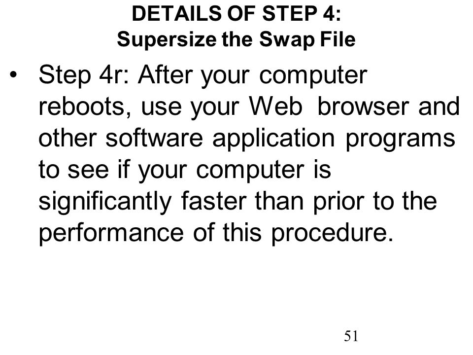 51 DETAILS OF STEP 4: Supersize the Swap File Step 4r: After your computer reboots, use your Web browser and other software application programs to se