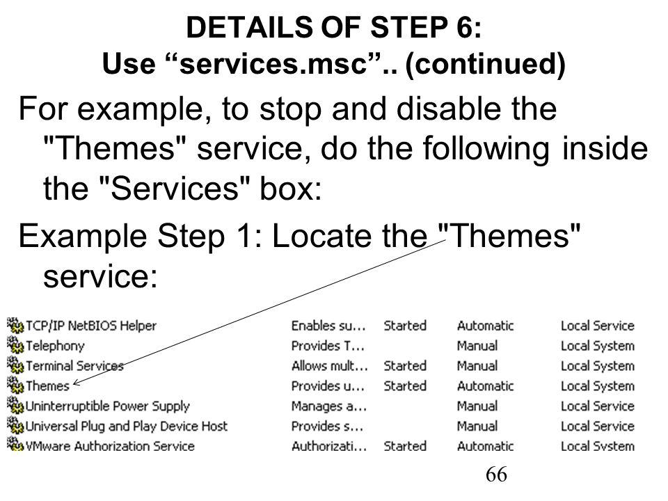 66 DETAILS OF STEP 6: Use services.msc.. (continued) For example, to stop and disable the