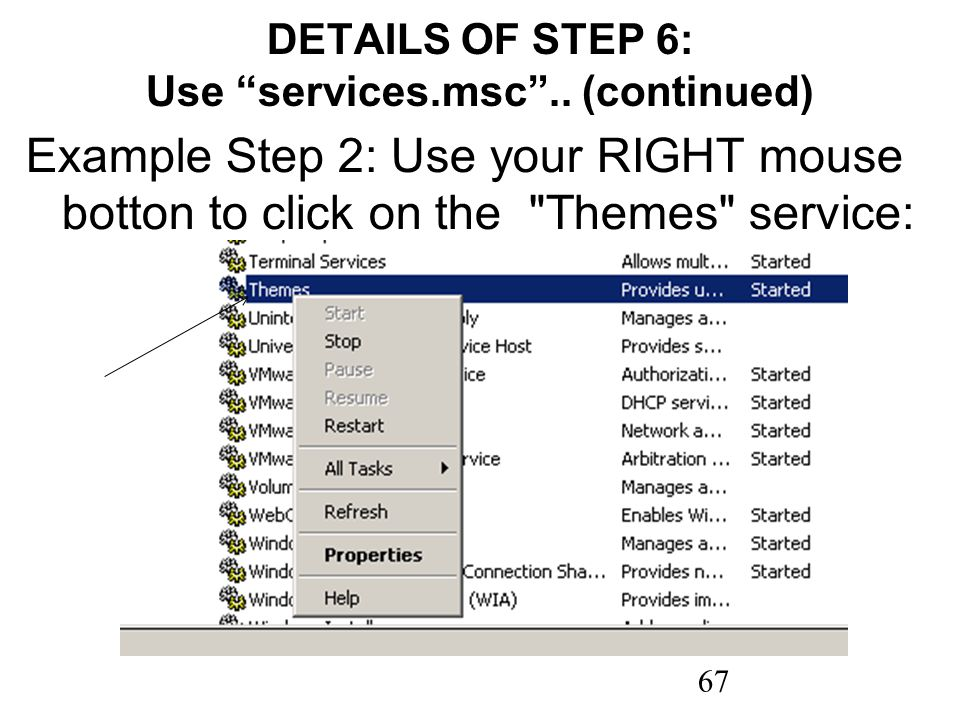 67 DETAILS OF STEP 6: Use services.msc.. (continued) Example Step 2: Use your RIGHT mouse botton to click on the