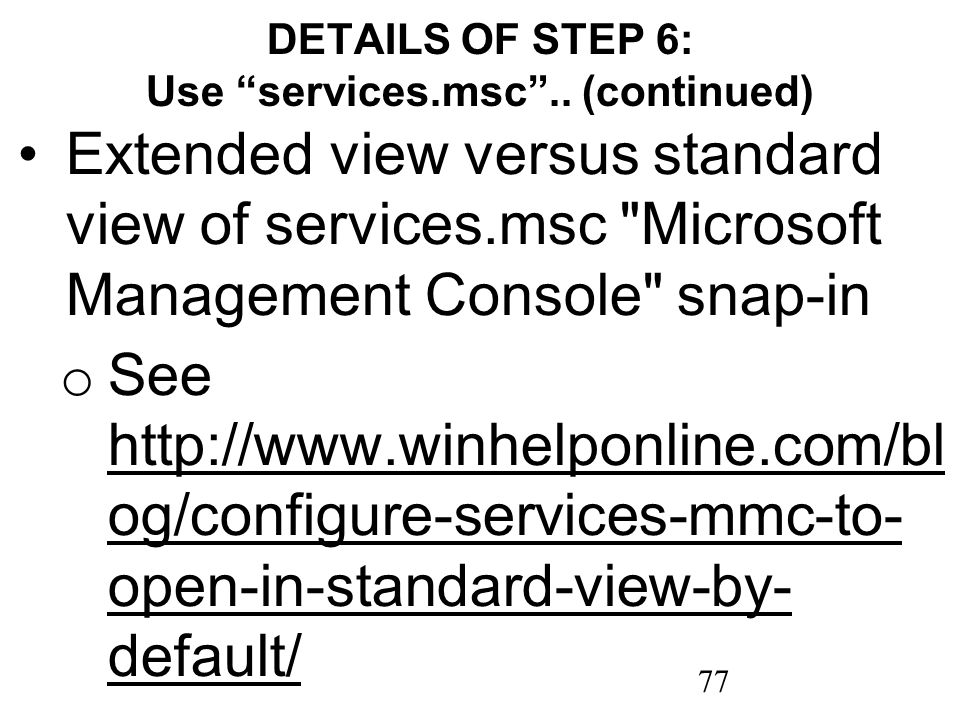 77 DETAILS OF STEP 6: Use services.msc.. (continued) Extended view versus standard view of services.msc
