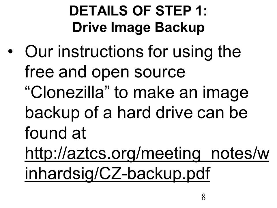 8 DETAILS OF STEP 1: Drive Image Backup Our instructions for using the free and open source Clonezilla to make an image backup of a hard drive can be