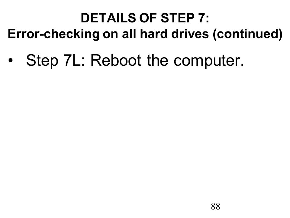 88 DETAILS OF STEP 7: Error-checking on all hard drives (continued) Step 7L: Reboot the computer.