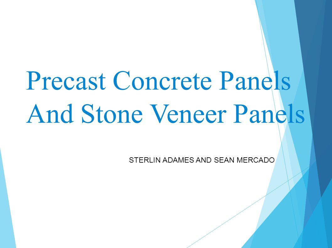 Precast Concrete Panels And Stone Veneer Panels STERLIN ADAMES AND SEAN MERCADO