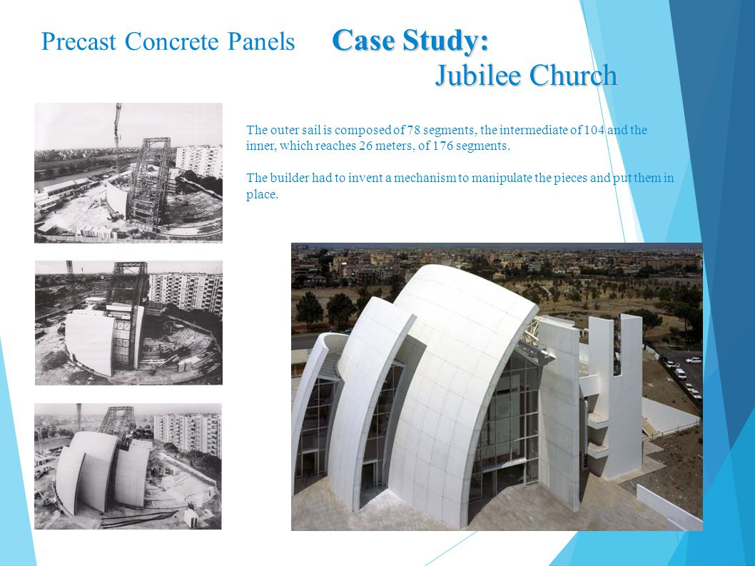 Case Study: Precast Concrete Panels Case Study: Jubilee Church The outer sail is composed of 78 segments, the intermediate of 104 and the inner, which