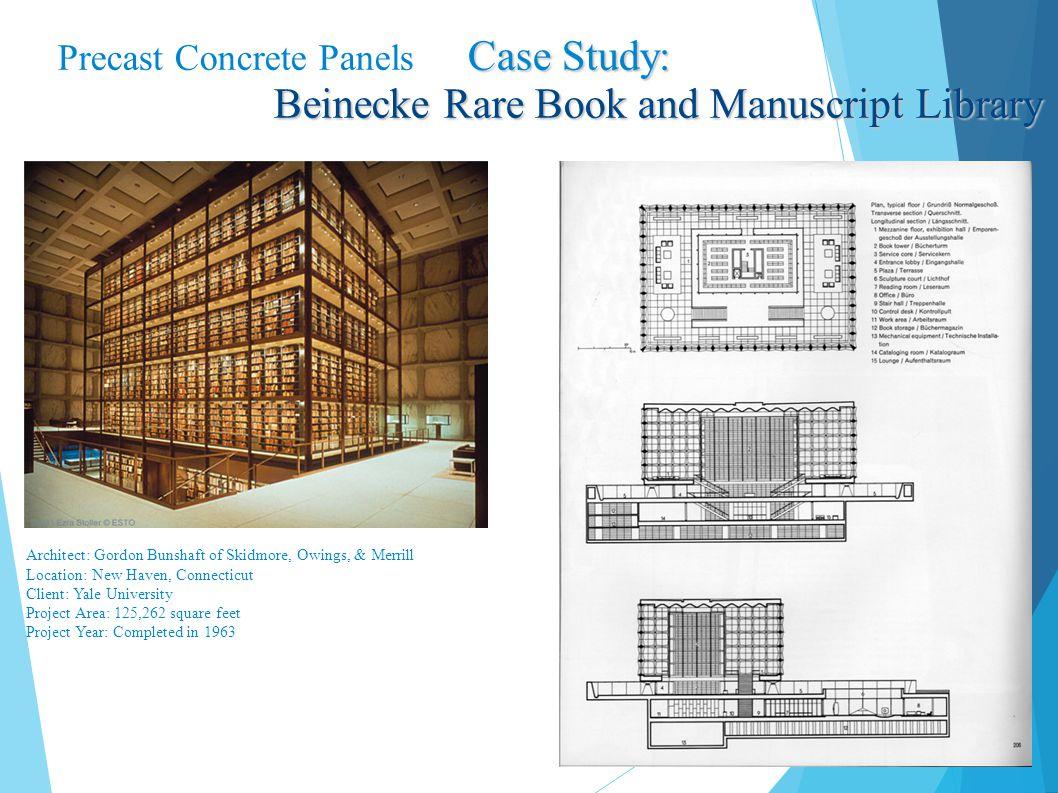 Case Study: Precast Concrete Panels Case Study: Beinecke Rare Book and Manuscript Library Architect: Gordon Bunshaft of Skidmore, Owings, & Merrill Lo