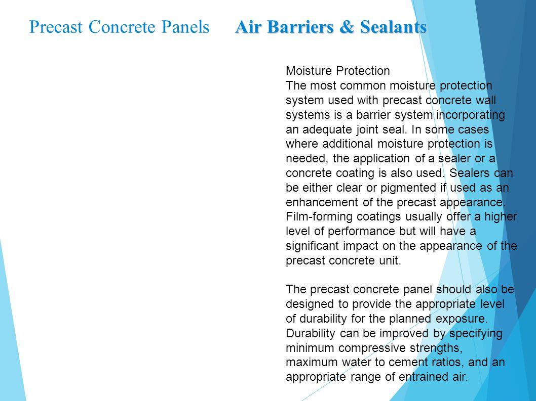 Air Barriers & Sealants Precast Concrete Panels Air Barriers & Sealants Moisture Protection The most common moisture protection system used with preca
