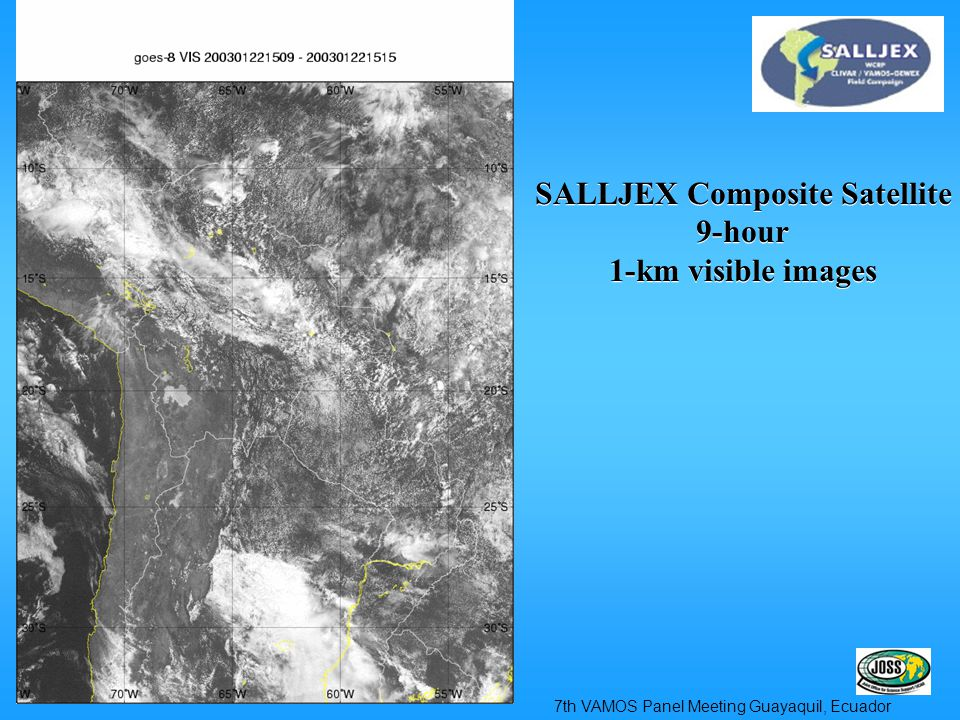 SALLJEX Composite Satellite 9-hour 1-km visible images SALLJEX Composite Satellite 9-hour 1-km visible images 7th VAMOS Panel Meeting Guayaquil, Ecuad