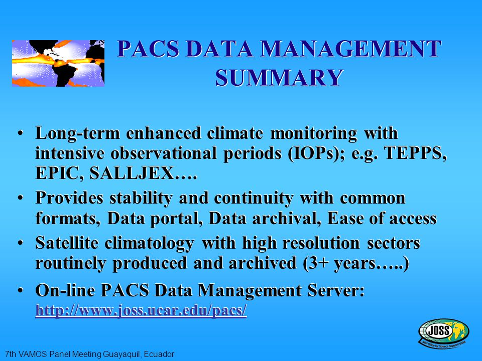 PACS DATA MANAGEMENT SUMMARY Long-term enhanced climate monitoring with intensive observational periods (IOPs); e.g. TEPPS, EPIC, SALLJEX…. Provides s
