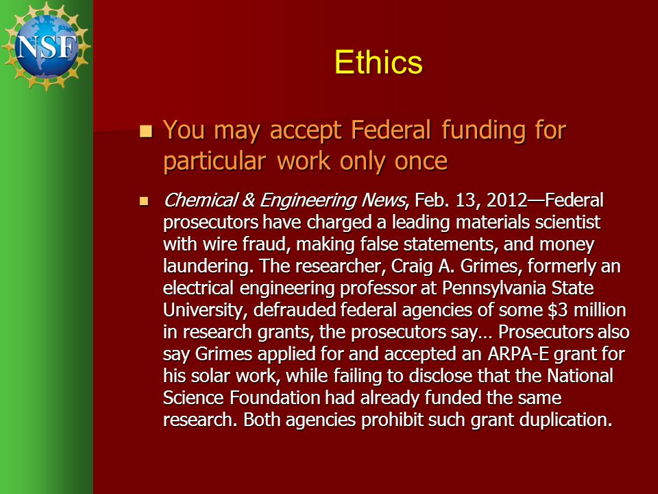 Ethics You may accept Federal funding for particular work only once You may accept Federal funding for particular work only once Chemical & Engineering News, Feb.