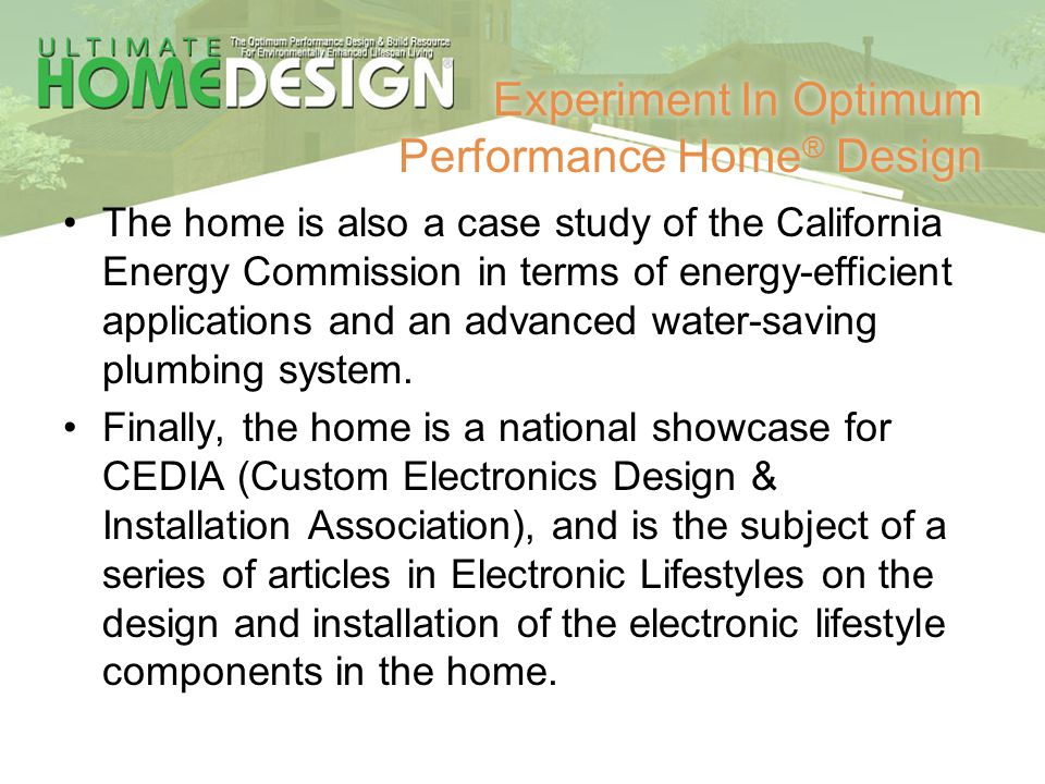 Experiment In Optimum Performance Home ® Design The home is also a case study of the California Energy Commission in terms of energy-efficient applica