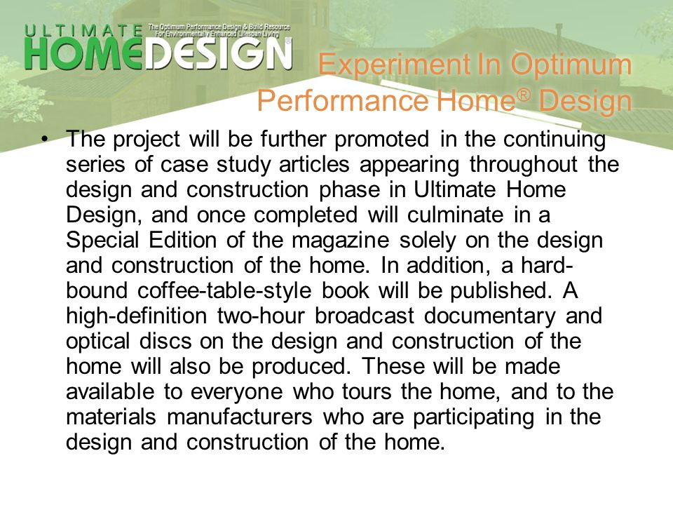 Experiment In Optimum Performance Home ® Design The project will be further promoted in the continuing series of case study articles appearing through