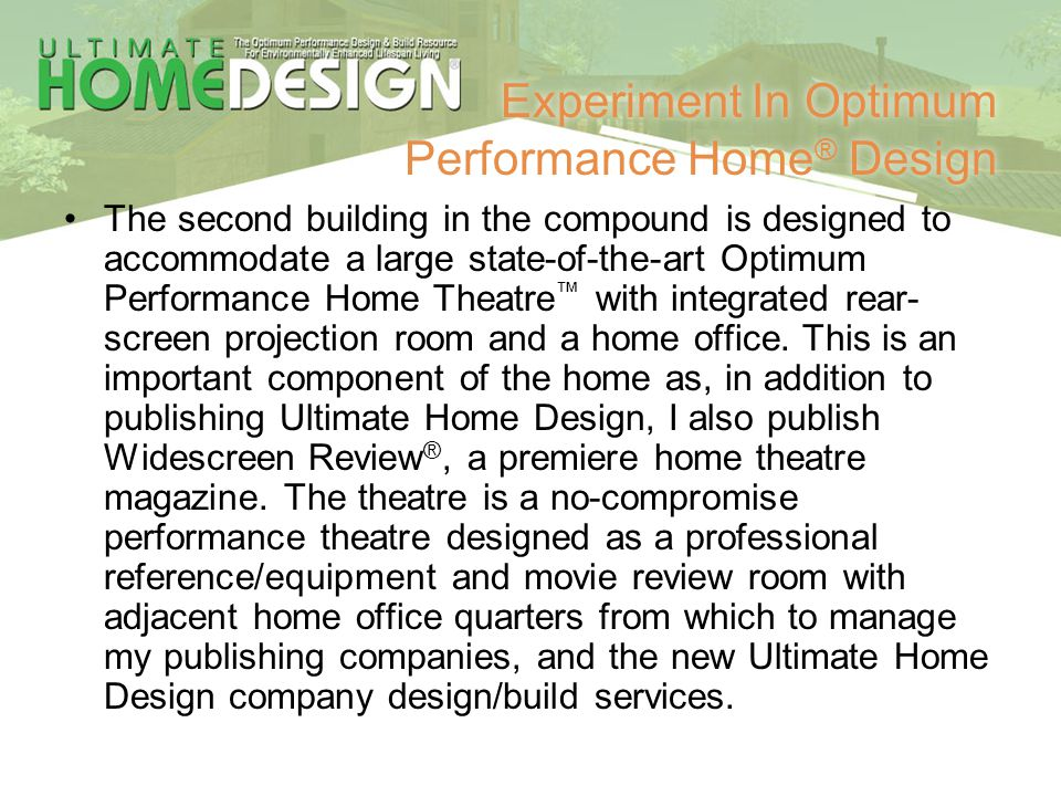 Experiment In Optimum Performance Home ® Design The second building in the compound is designed to accommodate a large state-of-the-art Optimum Perfor