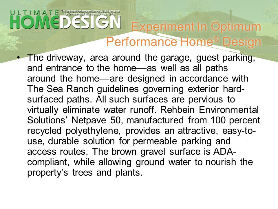 Experiment In Optimum Performance Home ® Design The driveway, area around the garage, guest parking, and entrance to the home––as well as all paths ar