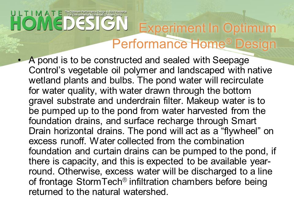 Experiment In Optimum Performance Home ® Design A pond is to be constructed and sealed with Seepage Controls vegetable oil polymer and landscaped with