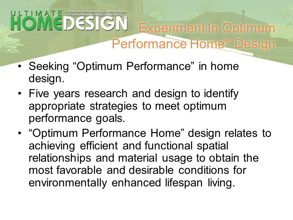 Experiment In Optimum Performance Home ® Design Seeking Optimum Performance in home design. Five years research and design to identify appropriate str