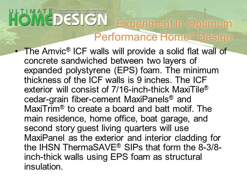 Experiment In Optimum Performance Home ® Design The Amvic ® ICF walls will provide a solid flat wall of concrete sandwiched between two layers of expa
